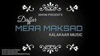 Mera Maksad • Daffar • Music KALAKAAR • AIHHM • Latest Rap Song 2018 (official Audio)