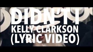 'Didn't I' - Kelly Clarkson | Lyric Video