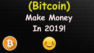 BITCOIN INVESTORS - HOW TO MAKE MONEY IN 2019