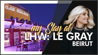 HOTEL REVIEW | LHW Le Gray Beirut (Lebanon)