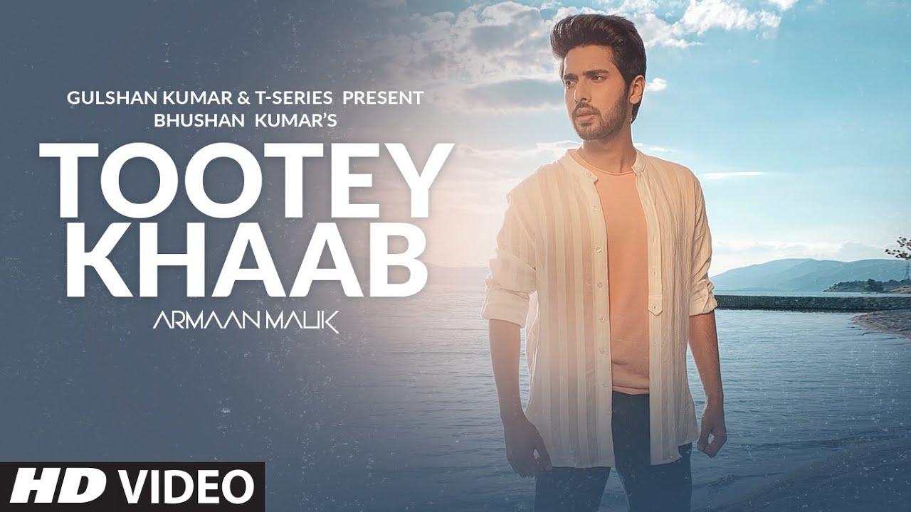 Armaan Malik Tootey Khaab Official Video Songster Kunaal Vermaa Shabby Bhushan Kumar Youtube