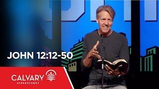 John 12:12-50 - Skip Heitzig