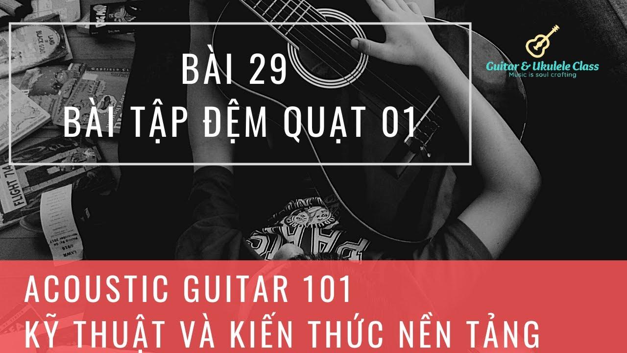 Acoustic Guitar 101 – Kỹ thuật và kiến thức nền tảng | Bài 29 – Bài tập đệm quạt 01