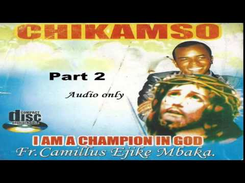 Chikamso (I Am A Champion In God) - Part 2  (Father Ejike Mbaka)