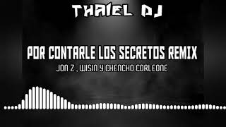 Por Contarle Los Secretos (REMIX)   Jon Z , Wisin & Chencho Corleone   THAIEL DJ
