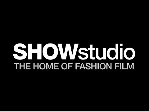 SHOWreel: Highlights From SHOWstudio's Rich Archive Of Fashion Films And Interviews