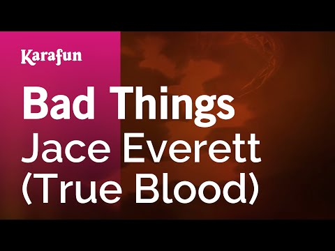 Karaoke Bad Things - Jace Everett *