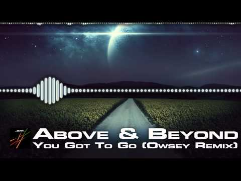 Above & Beyond - You Got To Go (Owsey Remix) [CHILLOUT] [FREE DOWNLOAD]