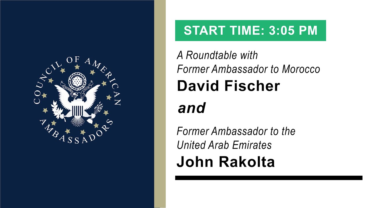 Opening Doors - The Abraham Accords: Roundtable with Ambassadors David Fischer and John Rakolta