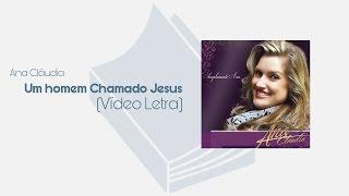 Um Homem Chamado Jesus -  Ana Cláudia (Vídeo Letra)