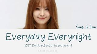 Song Ji Eun - Everyday Everynight ( OST Do do sol sol la la sol part 15 )