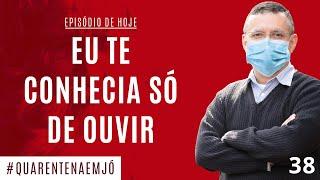 19/06 - #38 Eu Te Conhecia Só de Ouvir (Jó 42.1-6) - Daniel Santos