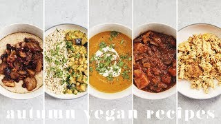 COSY VEGAN FALL & AUTUMN MEALS | 5 Easy & Yummy Recipes