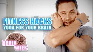 Fitness Hacks - Yoga For Your Brain!