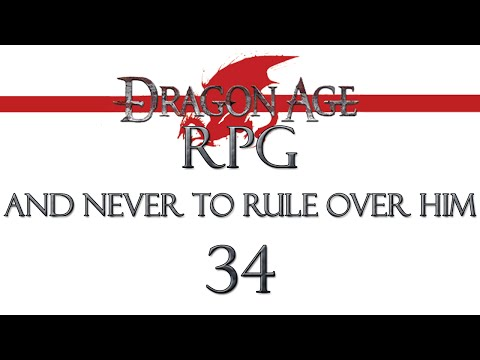 Dragon Age RPG - And Never to Rule Over Him, Part 34
