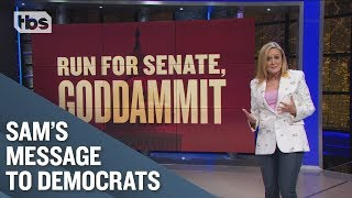 A Message to Democratic Presidential Candidates: Run For Senate, Goddammit! | Full Frontal on TBS