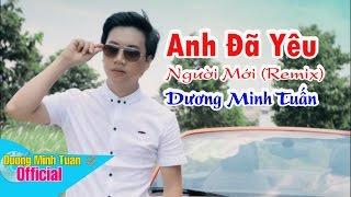 Anh Đã Yêu Người Mới (remix) - Dương Minh Tuấn