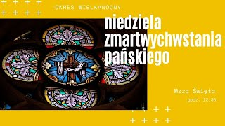 Niedziela Zmartwychwstania Pańskiego  Wielkanoc   4.04.2021   g. 12:30