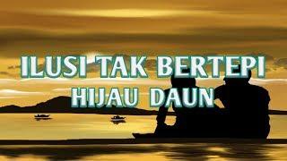 Ilusi Tak Bertepi - Hijau Daun - Lirik Lagu