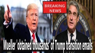 Mueller 'obtained thousands' of Trump transition emails || World News Radio
