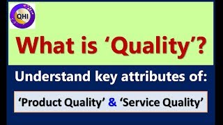 What is 'Quality'? Attributes of 'Product' and 'Service Quality'