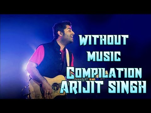 Arijit Singh's without music compilation