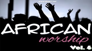 AFRICAN WORSHIP MIX - DJ EARL [Vol. 4]