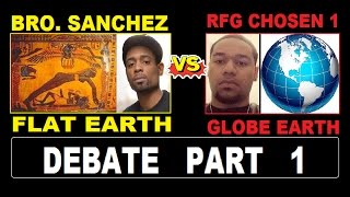 BRO. SANCHEZ vs RFG CHOSEN ONE - FLAT EARTH vs GLOBE EARTH DEBATE PART 1 #FLATEARTH