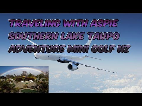 Traveling with Aspie/ Southern Lake Taupo Adventure Mini Golf NZ//AspieAnswers