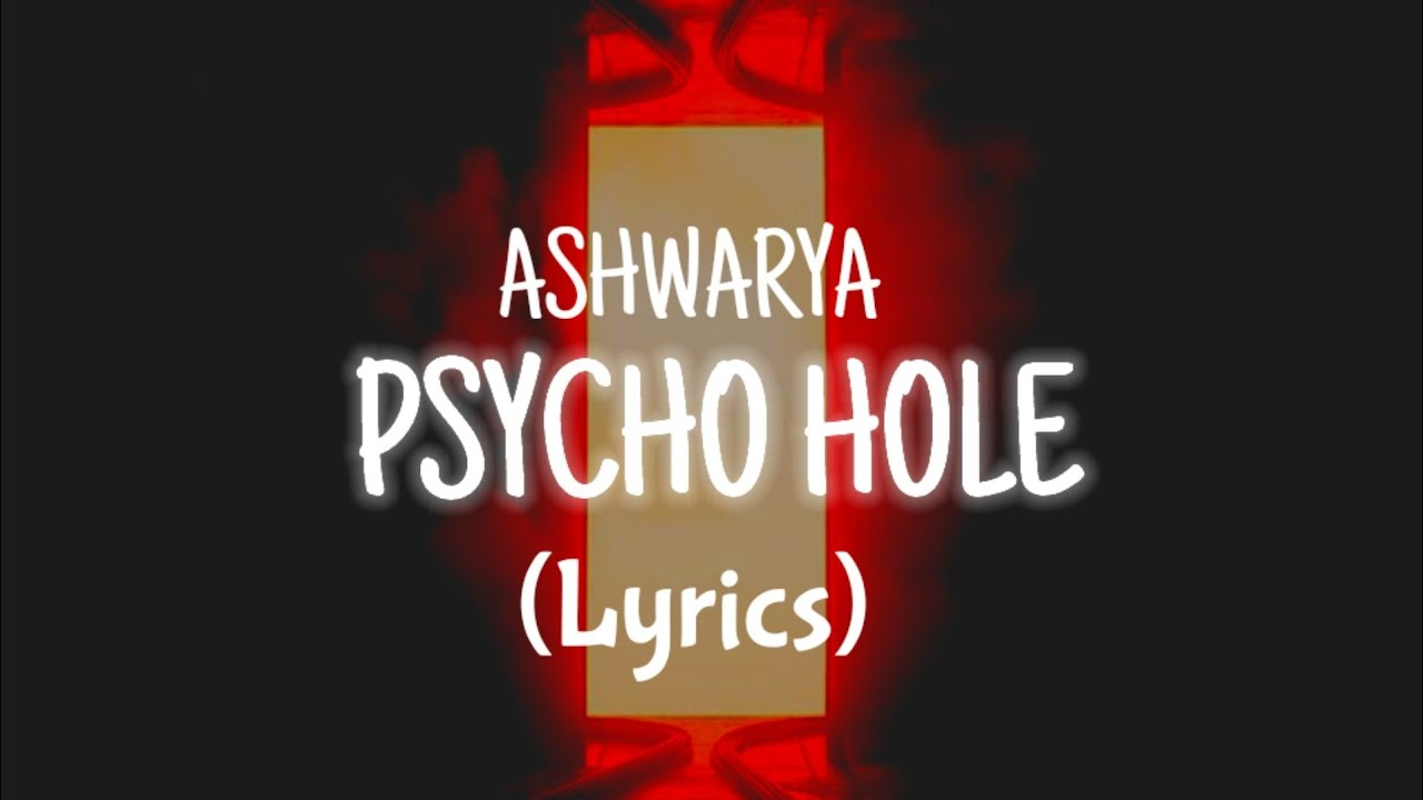 ASHWARYA - PSYCHO HOLE (Lyrics)