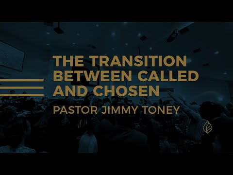 The Transition Between Called And Chosen / Pastor Jimmy Toney