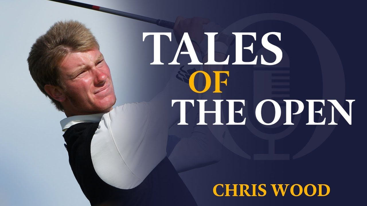 Chris Wood | Tales of The Open