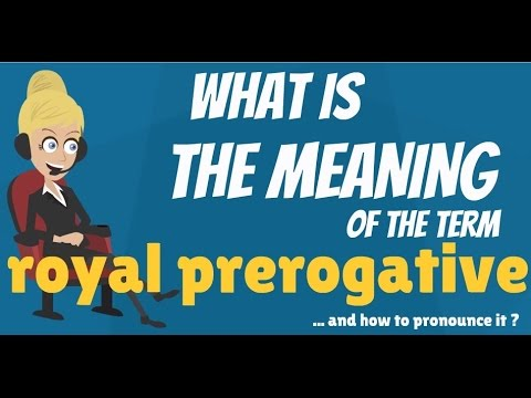 What is ROYAL PREROGATIVE? What does ROYAL PREROGATIVE mean? ROYAL PREROGATIVE meaning & explanation