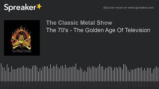 The 70's - The Golden Age Of Television
