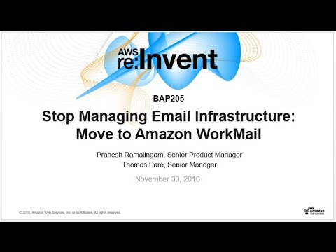 AWS re:Invent 2016: Stop Managing Email Infrastructure: Move to Amazon WorkMail (BAP205)