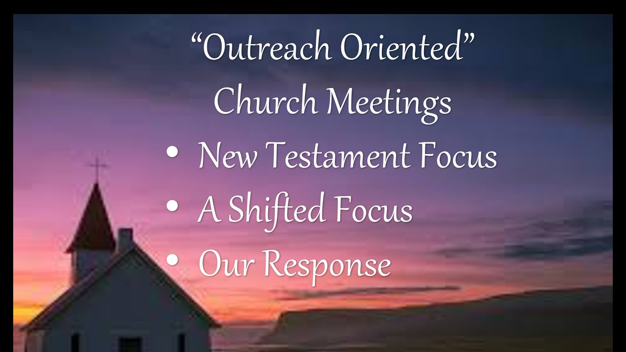 """Outreach Oriented: Church Meetings"""