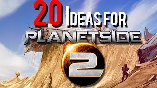 20 Suggestions to Make PlanetSide 2 More FUN!