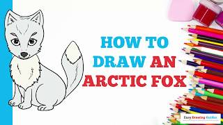 How to Draw an Arctic Fox in a Few Easy Steps: Drawing Tutorial for Kids and Beginners