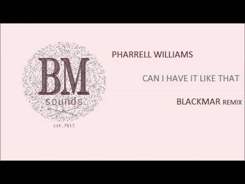 Pharrell - Can I Have It Like That (Blackmar Remix) [Melodic Hip-Hop]