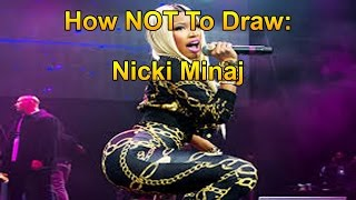Damn Girl! - How NOT To Draw: Nicki Minaj