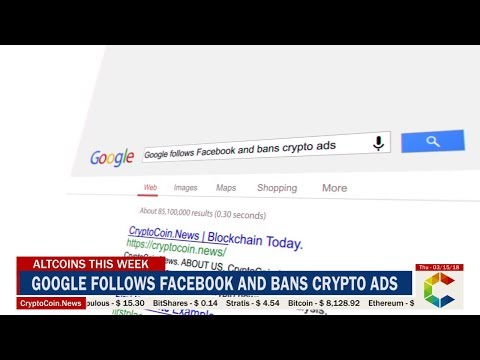 Altcoins This Week: Google Bans Crypto Ads, ICO GIZA Scams Over $2 Million and Much More