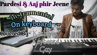 Pardesi Pardesi & Aaj Phir Jeene Mashup Instrumental Cover Of Vineel Krishna By kashyap keyboard Guy