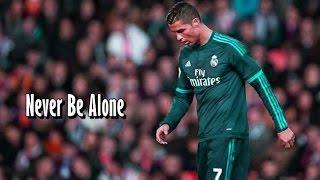 Cristiano Ronaldo Never Be Alone 2016 HD
