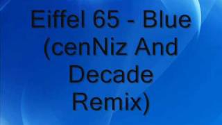 Eiffel 65 - Blue (cenNiz And Decade Remix)