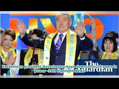 Kazakhstan president Nazarbayev steps down after 30 years in power -24H Highlight News