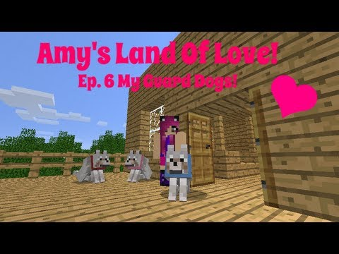 Amy S Land Of Love Ep 6 My Guard Dogs Minecraft Amy