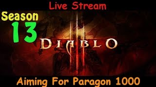 Aiming For Paragon 1000 - Season 13 - Diablo 3 live stream pve gameplay