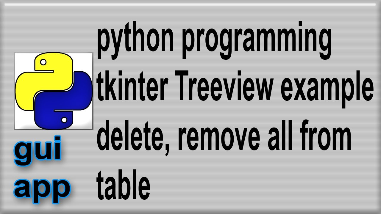 TreeView Example Python gui tkinter delete all
