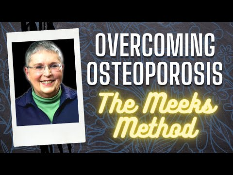 OVERCOMING OSTEOPOROSIS - Live A Life Free From Fear of Falls & Fractures. The Meeks Method