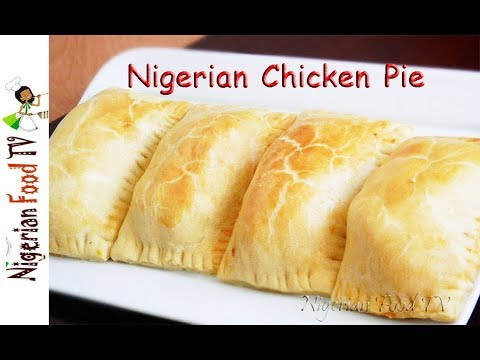 Nigerian Chicken Pie   Nigerian Snacks Recipes